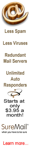 SureMail� is the most reliable email service there is. Get less spam and less email virusses. Unlimited autoresponders. Learn more by clicking here.